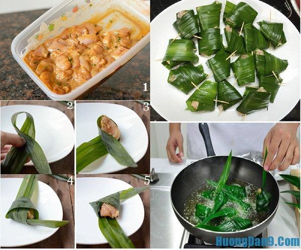Hướng dẫn các bước làm món gà gói lá dứa kiểu Thái Lan thơm ngon, lạ miệng tại nhà