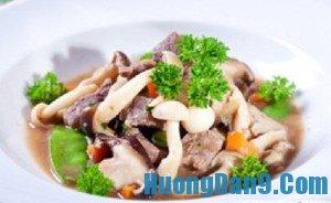 Hướng dẫn cách làm thịt bò xào nấm thơm ngon, bổ dưỡng